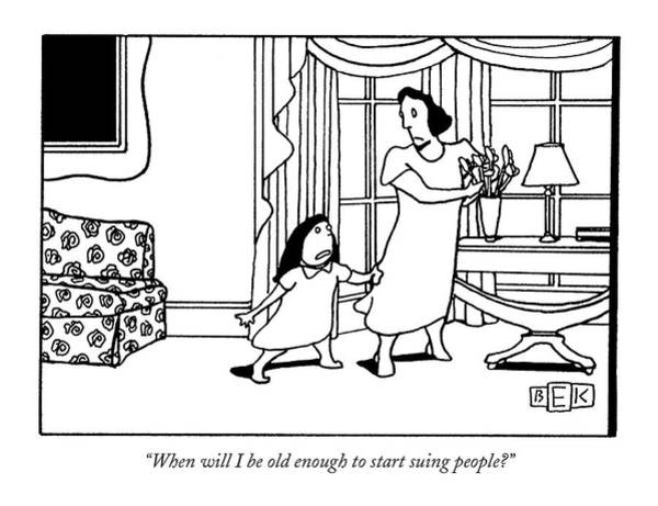 1993 Drawing - When Will I Be Old Enough To Start Suing People? by Bruce Eric Kaplan