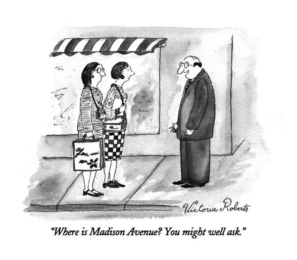 Advertising Drawing - Where Is Madison Avenue?  You Might Well Ask by Victoria Roberts