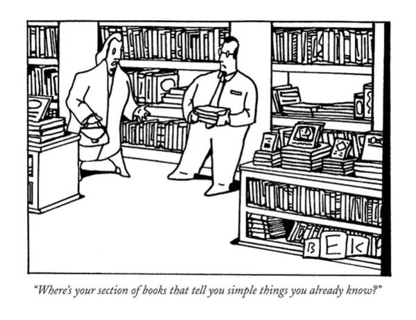 Bookstore Drawing - Where's Your Section Of Books That Tell by Bruce Eric Kaplan