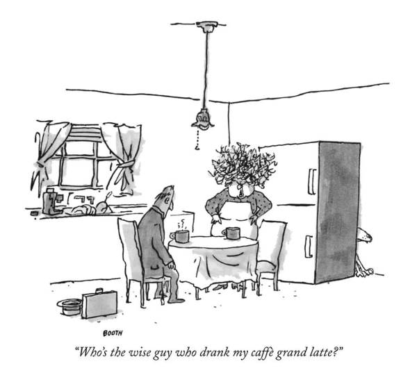 Work Out Drawing - Who's The Wise Guy Who Drank My Caffe Grand Latte? by George Booth