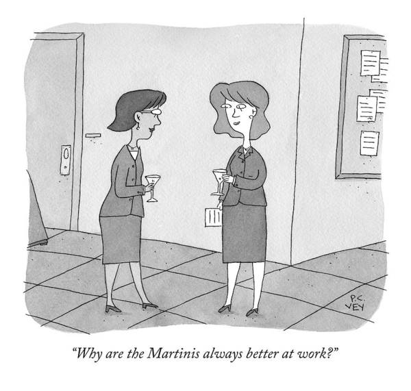 Better Drawing - Why Are The Martinis Always Better At Work? by Peter C. Vey