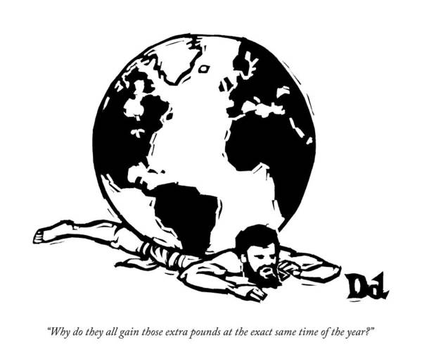 Atlas Drawing - Why Do They All Gain Those Extra Pounds by Drew Dernavich
