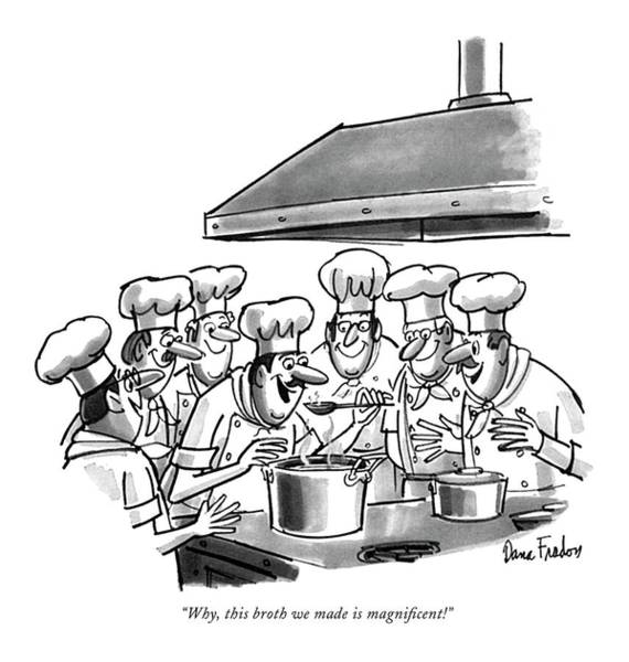 Cook Drawing - Why, This Broth We Made Is Magni?cent! by Dana Fradon