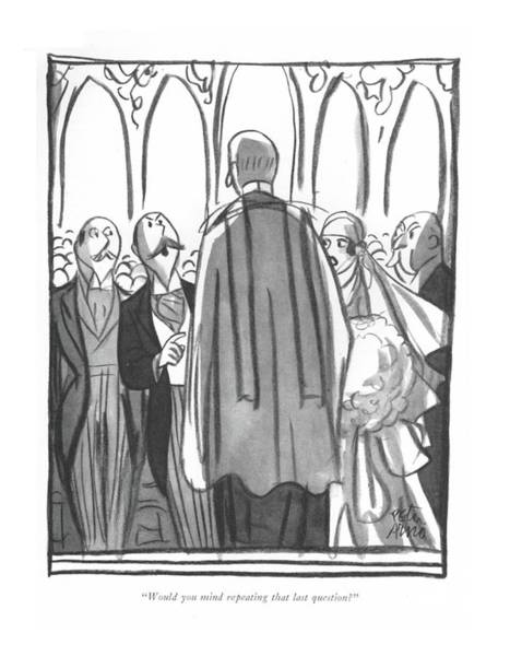 Groom Drawing - Would You Mind Repeating That Last Question? by Peter Arno