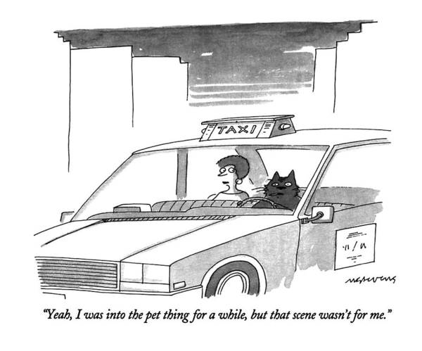 Taxi Drawing - Yeah, I Was Into The Pet Thing For A While, But by Mick Stevens