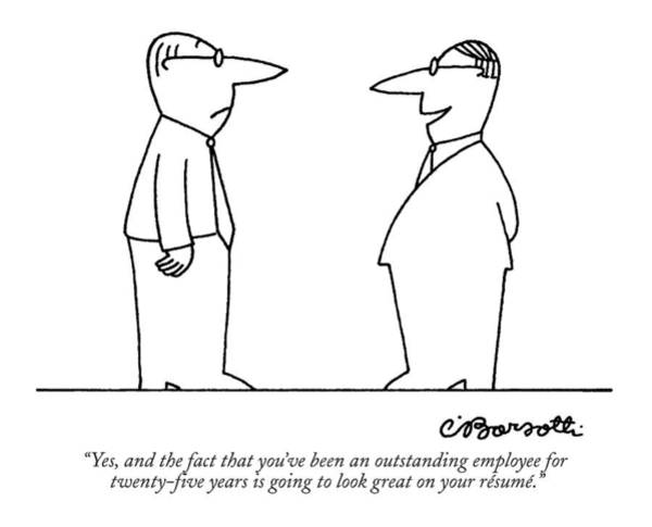 Resume Drawing - Yes, And The Fact That You've Been An Outstanding by Charles Barsotti