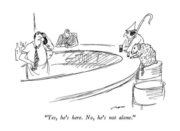 Bartender Drawing - Yes, He's Here.  No, He's Not Alone by Al Ross