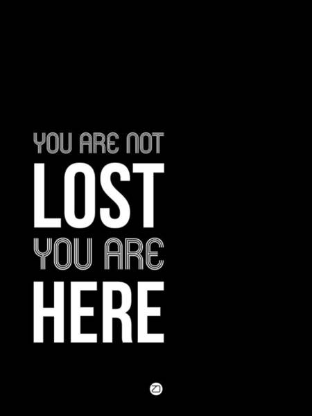 Wall Art - Digital Art - You Are Not Lost Poster Black And White by Naxart Studio