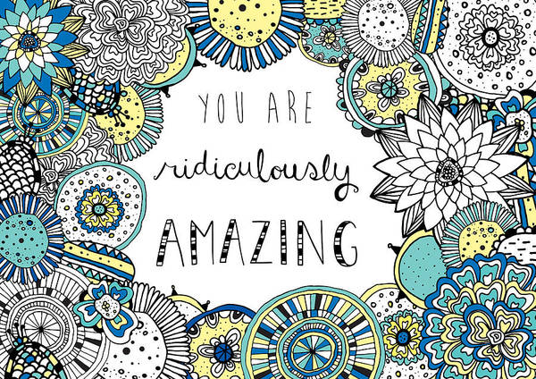 Susan Photograph - You Are Ridiculously Amazing by MGL Meiklejohn Graphics Licensing