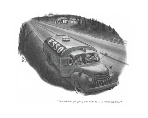January 1st Drawing - You Ask Him For Gas If You Want To. I'd by Richard Decker