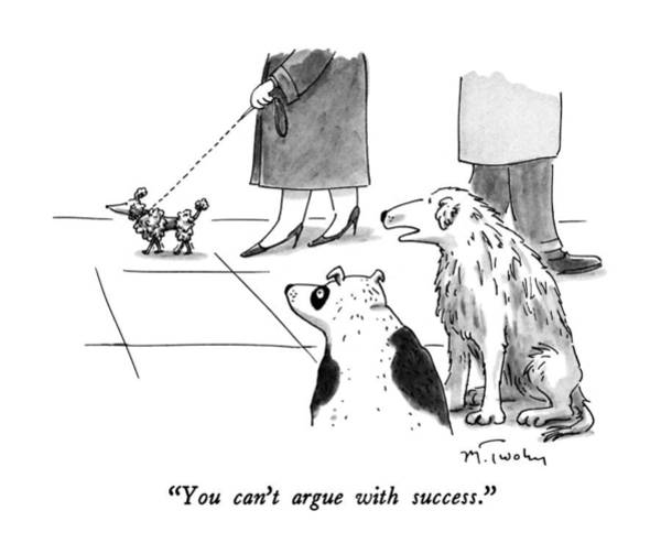 Leash Drawing - You Can't Argue With Success by Mike Twohy