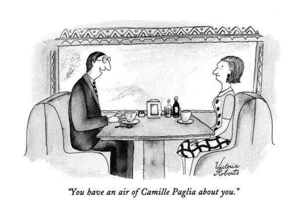 Restaurant Drawing - You Have An Air Of Camille Paglia About You by Victoria Roberts