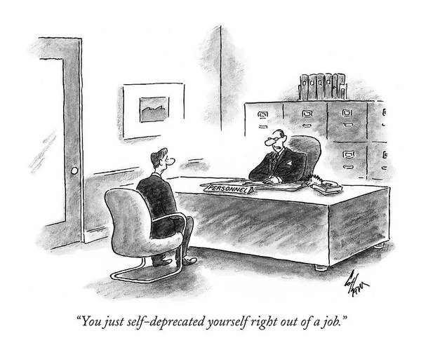 Hiring Drawing - You Just Self-deprecated Yourself Right by Frank Cotham