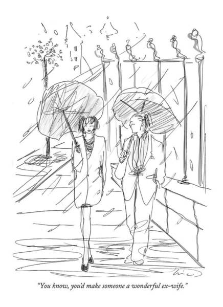 Walking In The Rain Wall Art - Drawing - You Know, You'd Make Someone A Wonderful Ex-wife by Richard Cline