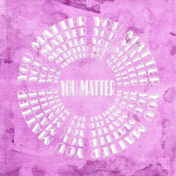 Digital Art - You Matter 12 by Andee Design
