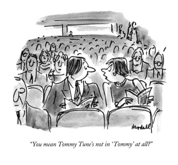 May 31st Drawing - You Mean Tommy Tune's Not In 'tommy' At All? by Frank Modell