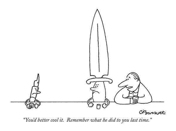 Sword Drawing - You'd Better Cool It.  Remember What by Charles Barsotti