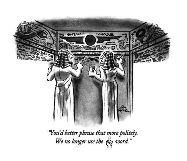 Egypt Drawing - You'd Better Phrase That More Politely.  We No by Ed Fisher