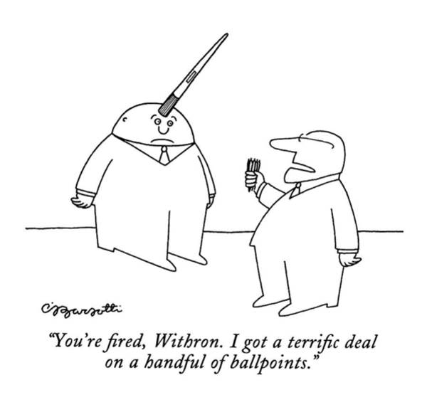 December 7th Drawing - You're Fired by Charles Barsotti