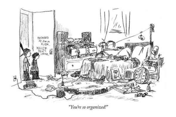 Messy Drawing - You're So Organized! by Robert Weber
