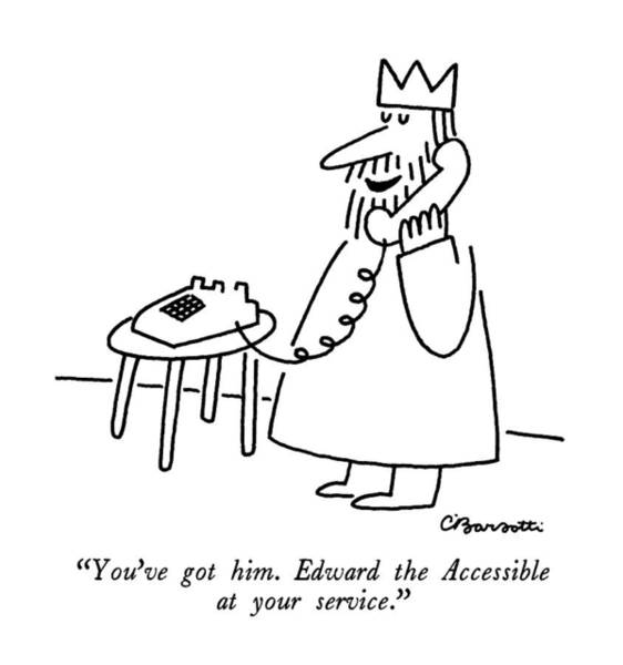 Royalty Drawing - You've Got Him.  Edward The Accessible by Charles Barsotti