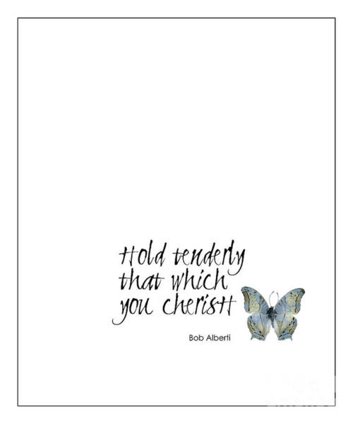 Photograph - Hold Tenderly That Which You Cherish Quote by Kate McKenna