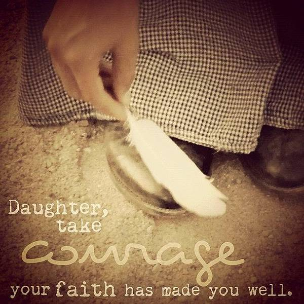daughter, Take Courage; Your Faith Art Print