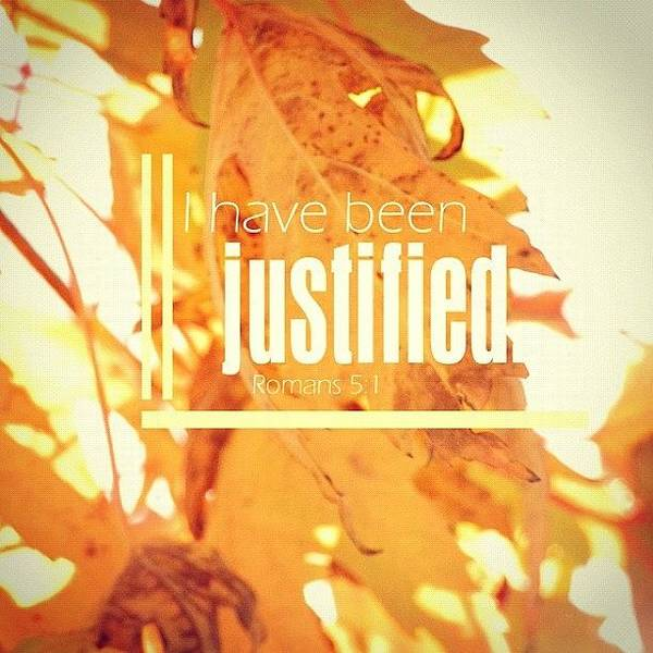 Wall Art - Photograph - I Have Been Justified. Romans 5:1 • A by Traci Beeson