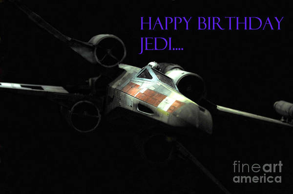 X Wing Photograph - Jedi Birthday Card by Micah May