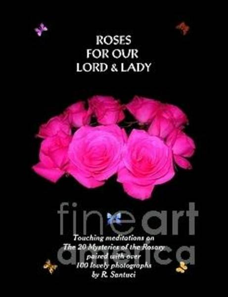 Photograph - My Roses For Our Lord And Lady Book by Rose Santuci-Sofranko