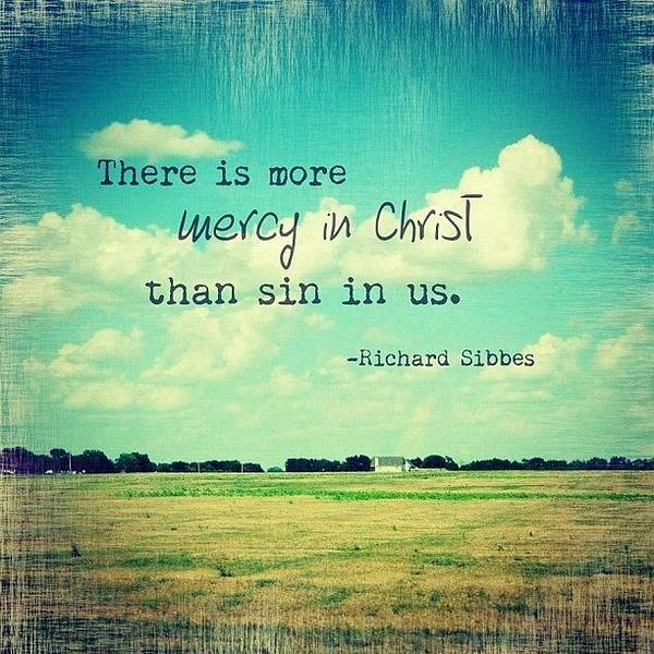 there Is More Mercy In Christ Than Art Print