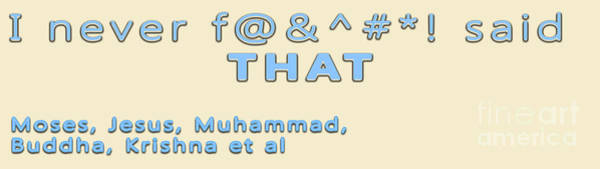 Et Digital Art -  I Never Said That Moses Jesus Muhammad by Humorous Quotes