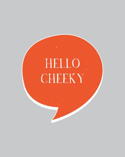 Statement Wall Art - Digital Art - Hello Cheeky by Samuel Whitton