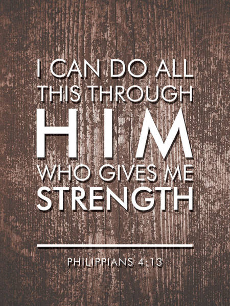 Scripture Mixed Media - I Can Do All This Through Him Who Gives Me Strength - Philippians 4 13 by Studio Grafiikka
