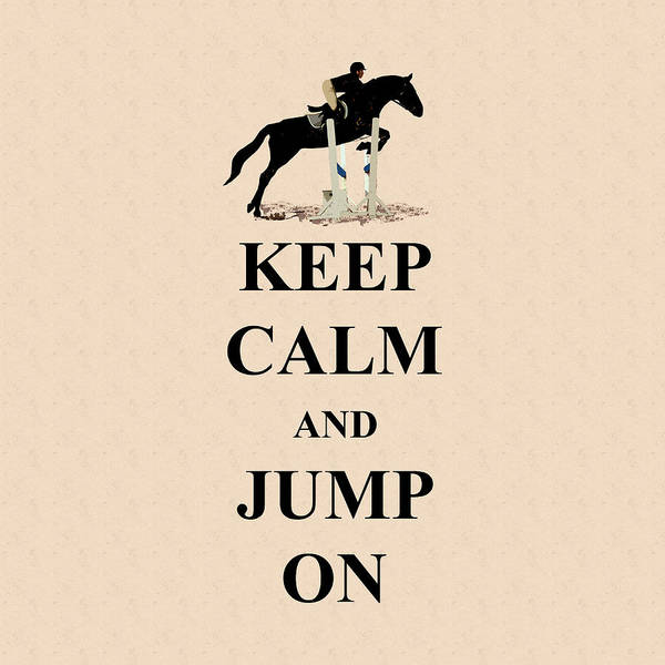 Digital Art - Keep Calm And Jump On Horse by Patricia Barmatz