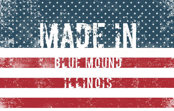 Mound Digital Art - Made In Blue Mound, Illinois by Tinto Designs