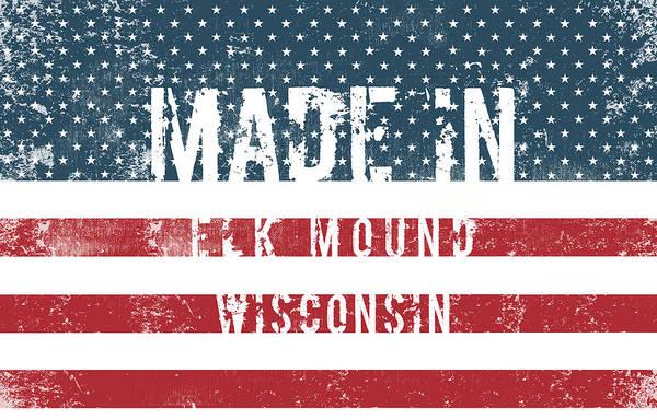 Mound Digital Art - Made In Elk Mound, Wisconsin by Tinto Designs