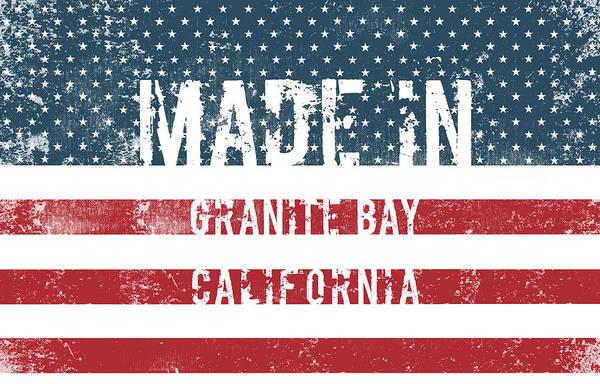 Granite Digital Art - Made In Granite Bay, California by Tinto Designs