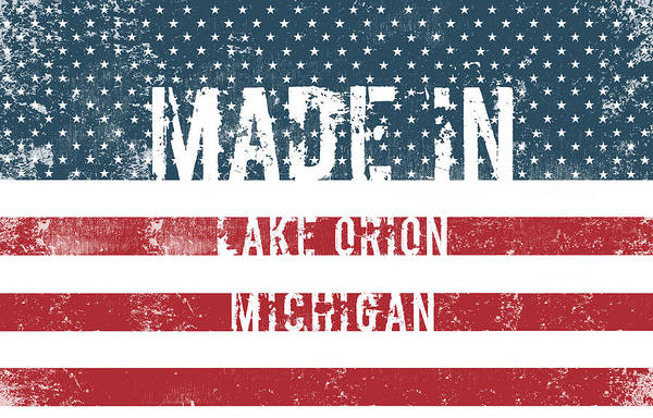 Orion Digital Art - Made In Lake Orion, Michigan by Tinto Designs