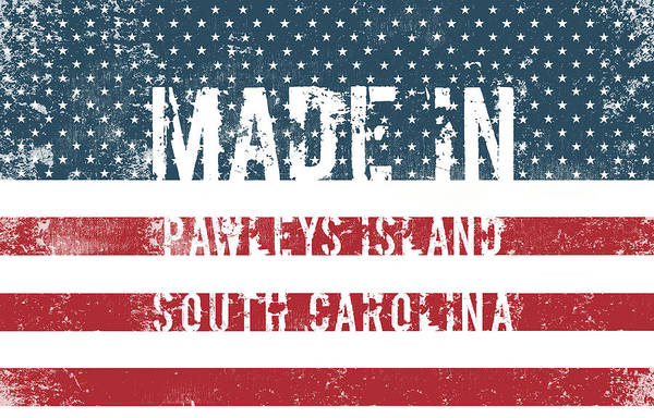 Made In Digital Art - Made In Pawleys Island, South Carolina by Tinto Designs