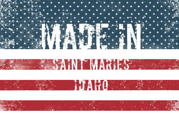 Id Digital Art - Made In Saint Maries, Idaho by Tinto Designs