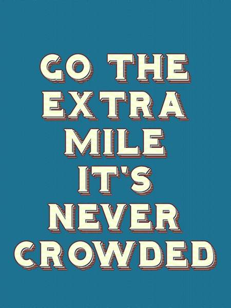 Painting - Motivational - Go The Extra Mile It's Never Crowded B by Adam Asar