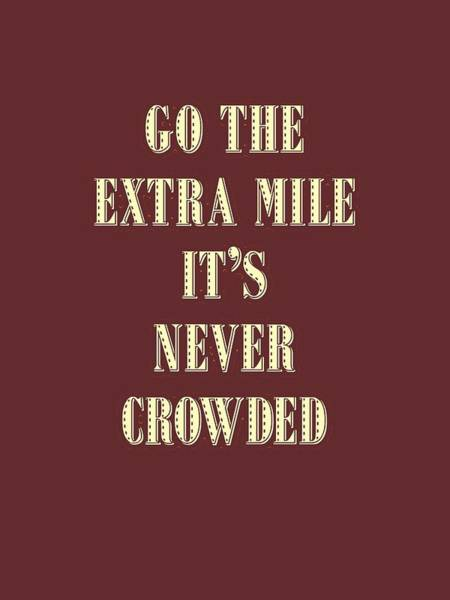 Painting - Motivational - Go The Extra Mile It's Never Crowded D2 by Adam Asar