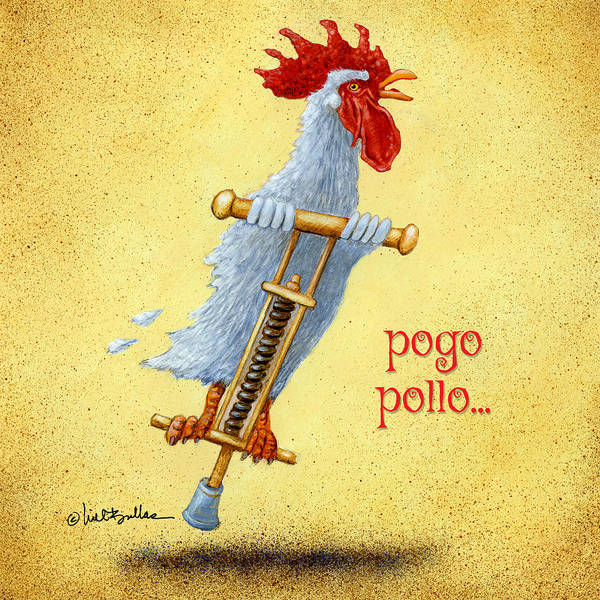Painting - Pogo Pollo... by Will Bullas