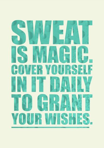 Sport Digital Art - Sweat Is Magic. Cover Yourself In It Daily To Grant Your Wishes Gym Motivational Quotes Poster by Lab No 4