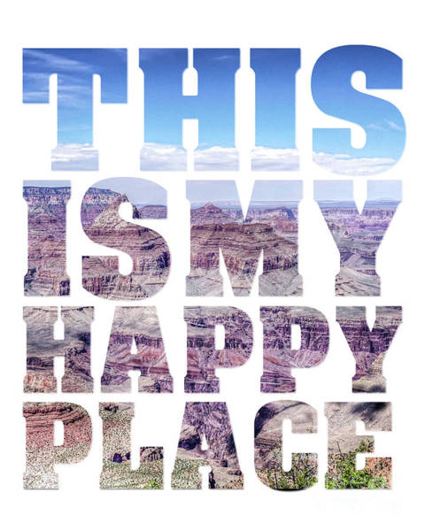This Is My Happy Place Photograph - This Is My Happy Place - The Grand Canyon by Carol Herbert