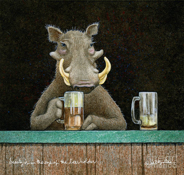 Wall Art - Painting - Beauty Is In The Eye Of The Beerholder... by Will Bullas