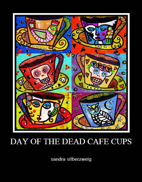 Painting - -day Of The Dead Cafe Cups - Gallery by Sandra Silberzweig