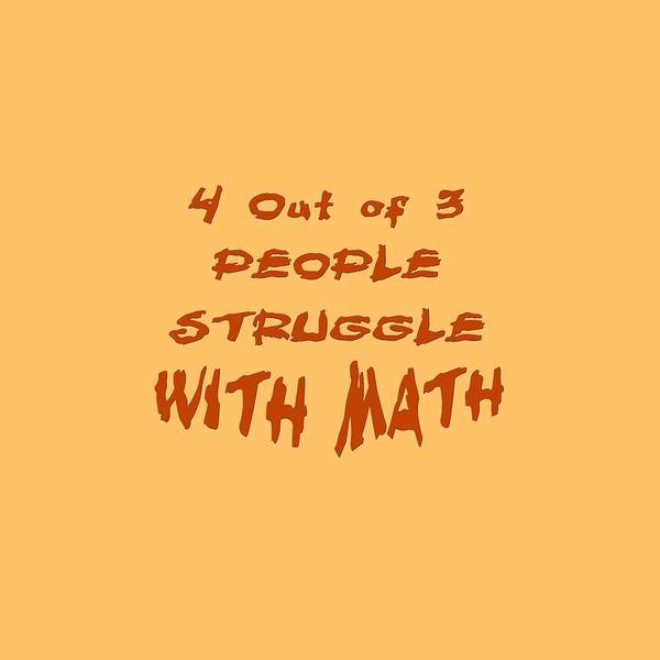 Photograph - 4 Out Of 3 People Struggle With Math 2002 by M K Miller