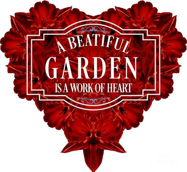 Wall Art - Digital Art - A Beautiful Garden Is A Work Of Heart Tee by Edward Fielding